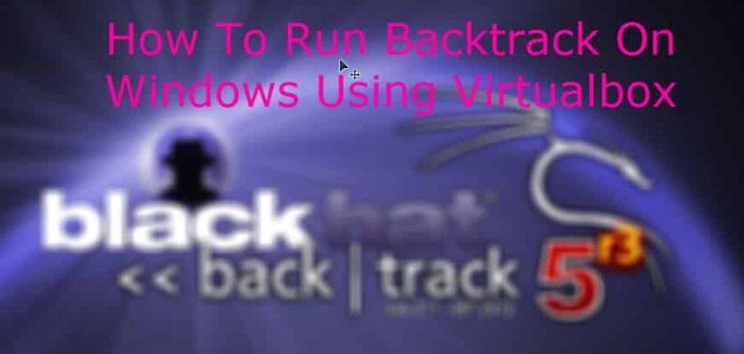 How To Run Backtrack On Windows Using Virtualbox