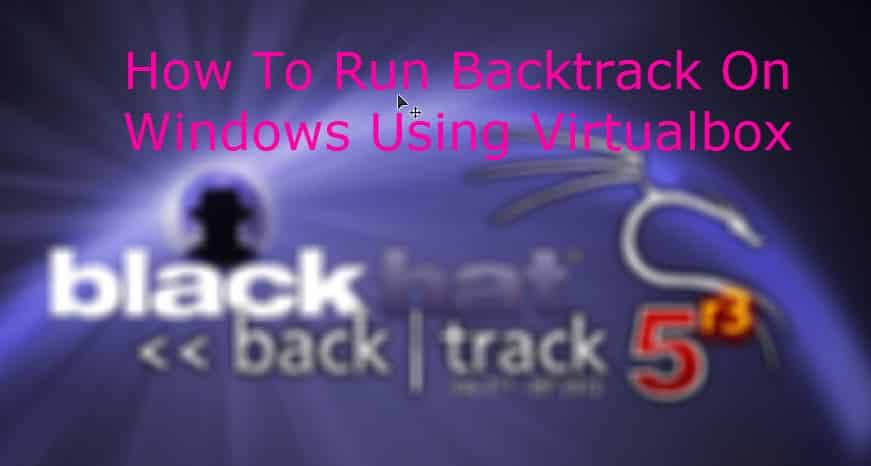 How To Run Backtrack On Windows Using Virtualbox